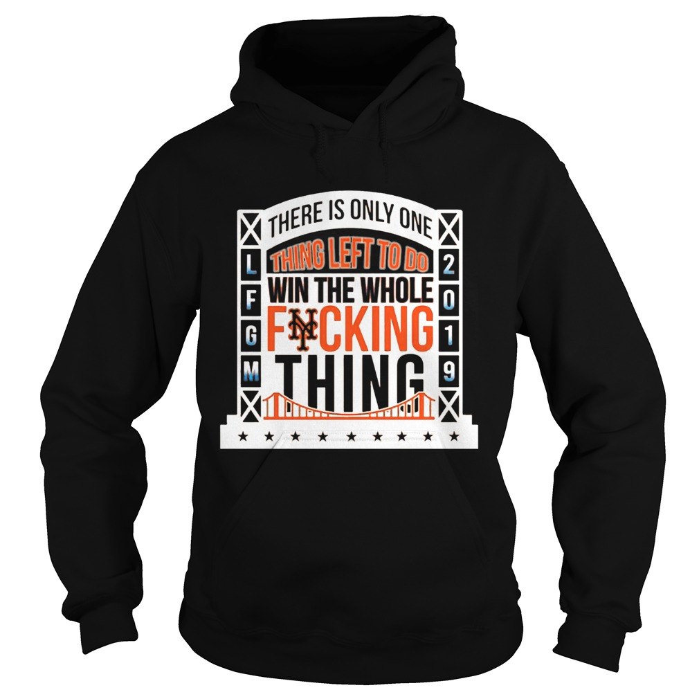 1565777384There Is Only Onething Left To Do Win The Whole Fucking Thing NY Mets LFGM 2019 Baseball Shirts Hoodie