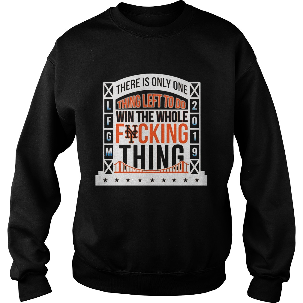 1565777384There Is Only Onething Left To Do Win The Whole Fucking Thing NY Mets LFGM 2019 Baseball Shirts Sweatshirt