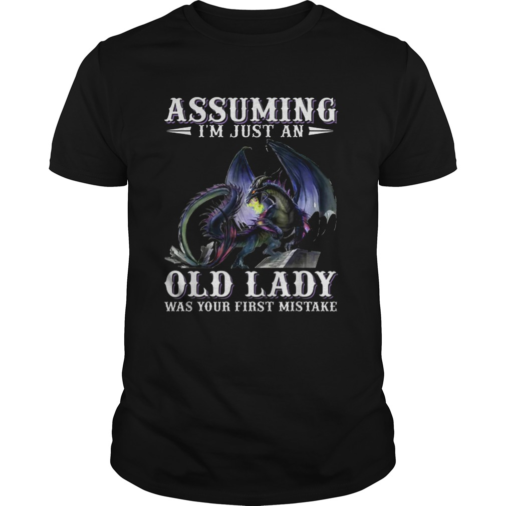Assuming im just an old lady was your first mistake Dragon Unisex