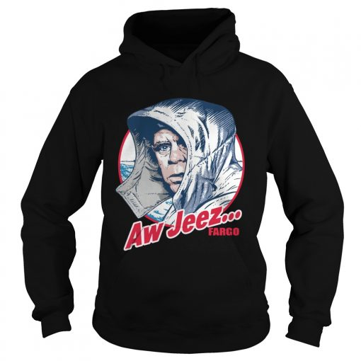 Aw Jeez Fargo Jerry Lundegaard Comedy Thriller Film Funny Quote Shirts Hoodie