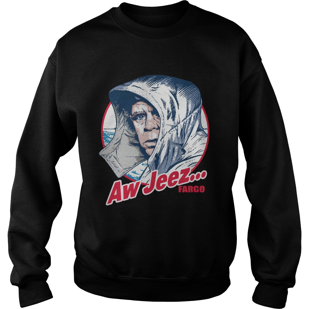 Aw Jeez Fargo Jerry Lundegaard Comedy Thriller Film Funny Quote Shirts Sweatshirt