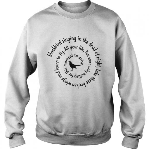 Blackbird Singing In The Dead Of Night Hippie Shirt Sweatshirt