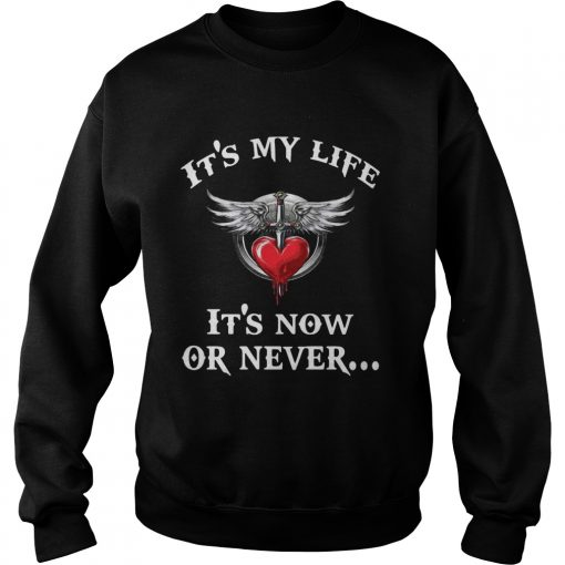 Bon Jovi its my life its now or never  Sweatshirt