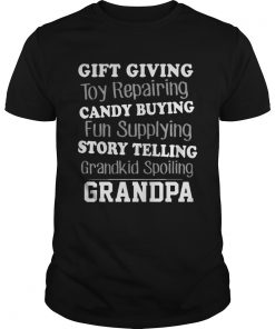 Gift Giving Toy Reparing Candy Buying Grandkid Spoiling Grandpa T Unisex