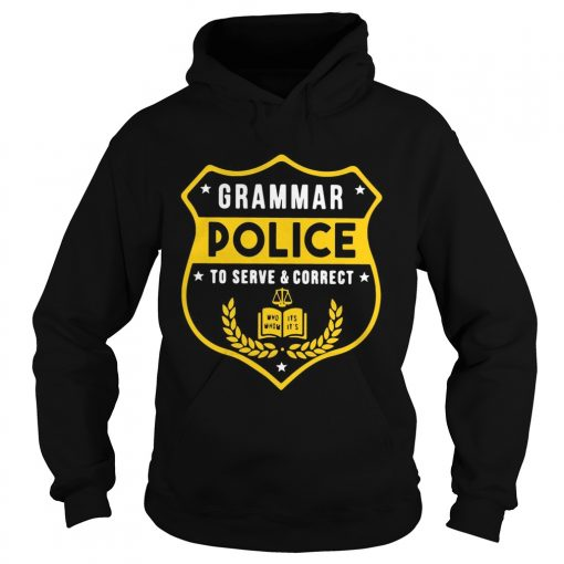 Grammar police to serve and correct t Hoodie