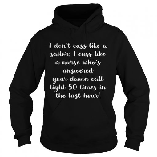 I Dont Cuss Like A Sailor I Cuss Like A Nurse Black T Hoodie