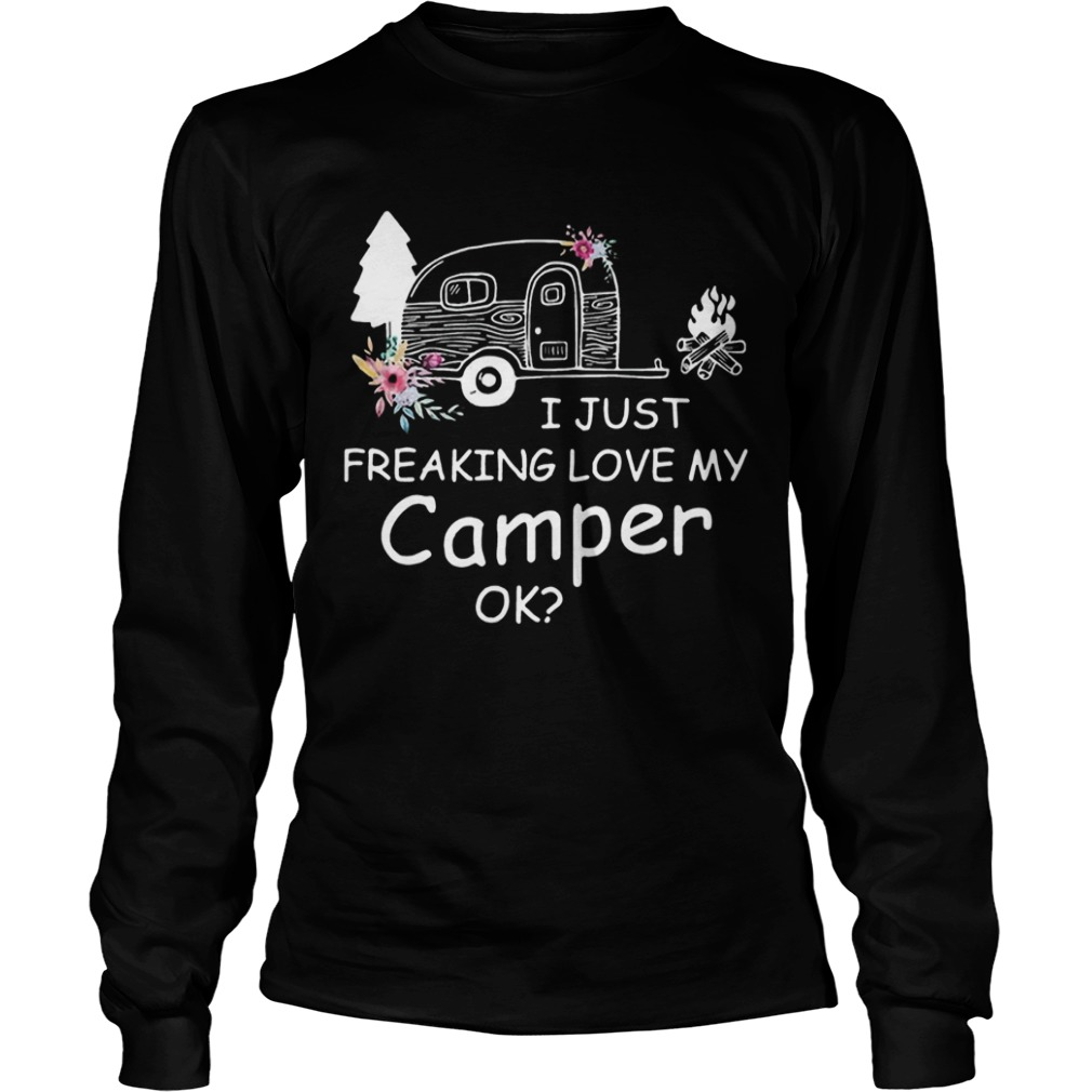 I Just Freaking Love My Camper Ok Bus Floral Camping Lovers Girls Women Shirts LongSleeve