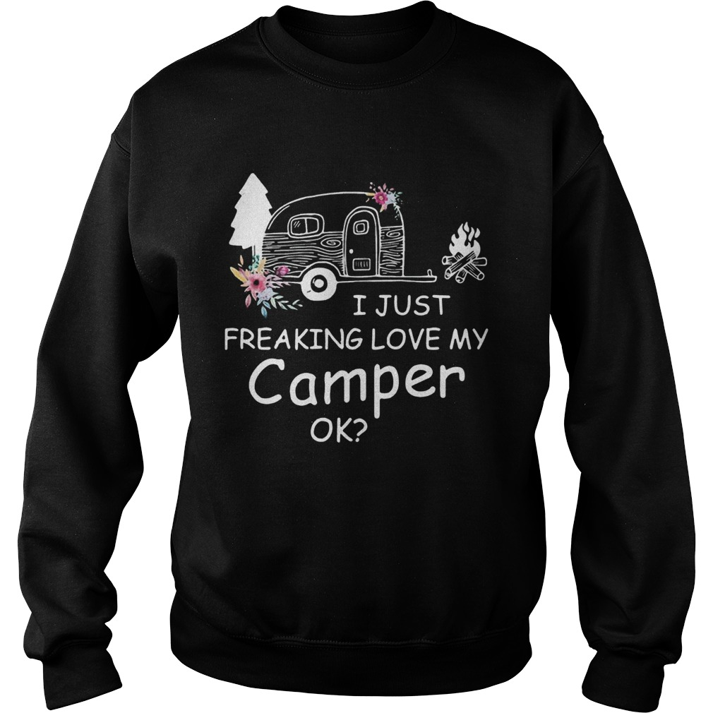 I Just Freaking Love My Camper Ok Bus Floral Camping Lovers Girls Women Shirts Sweatshirt