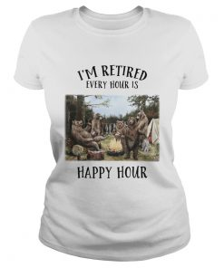Im retired every hour is happy hour Bear  Classic Ladies