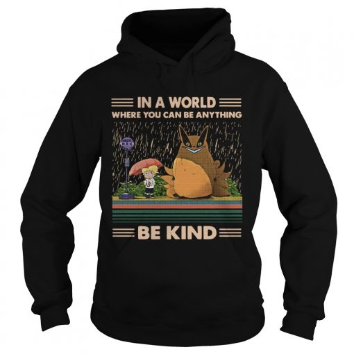 In a world where you can be anything be kind Totoro Naruto  Hoodie