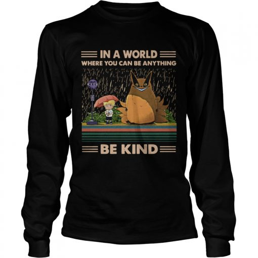 In a world where you can be anything be kind Totoro Naruto  LongSleeve