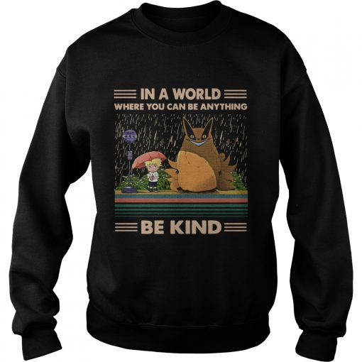 In a world where you can be anything be kind Totoro Naruto  Sweatshirt