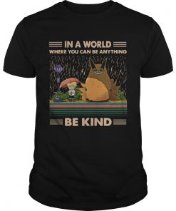 In a world where you can be anything be kind Totoro Naruto  Unisex