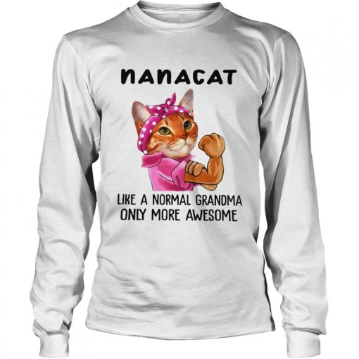 Nana Cat Like A Normal Grandma Only More Awesome We Can Do It Icon Funny Cat Grandma Shirts LongSleeve