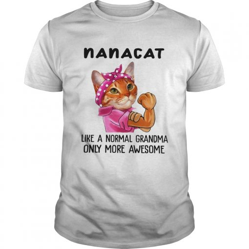 Nana Cat Like A Normal Grandma Only More Awesome We Can Do It Icon Funny Cat Grandma Shirts Unisex