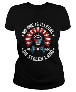 No One Is Illegal On Stolen Land Indigenous Immigrant Shirt Classic Ladies
