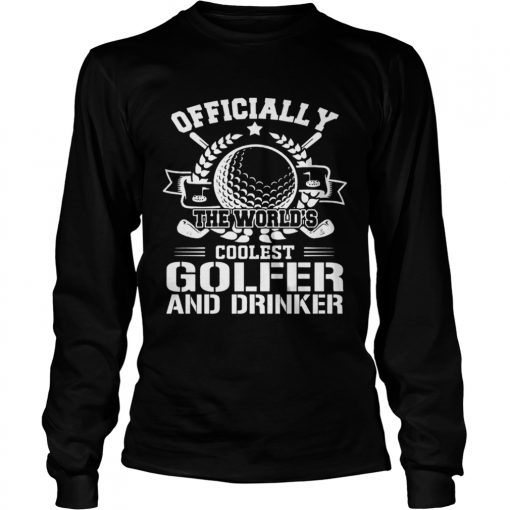 Officially The Worlds Coolest Golfer And Drinker Funny Golfing Lovers Shirts LongSleeve