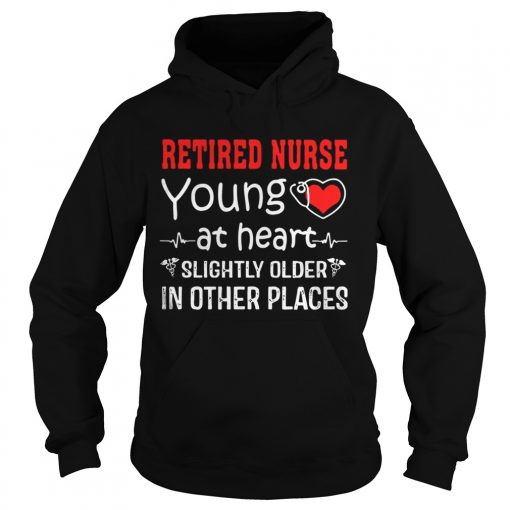Retired Nurse Young At Heart Slightly Older In Other Places  Hoodie
