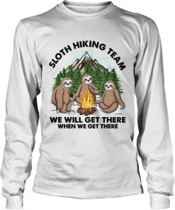 Sloth hiking team we will get there when we get there  LongSleeve