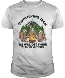 Sloth hiking team we will get there when we get there  Unisex