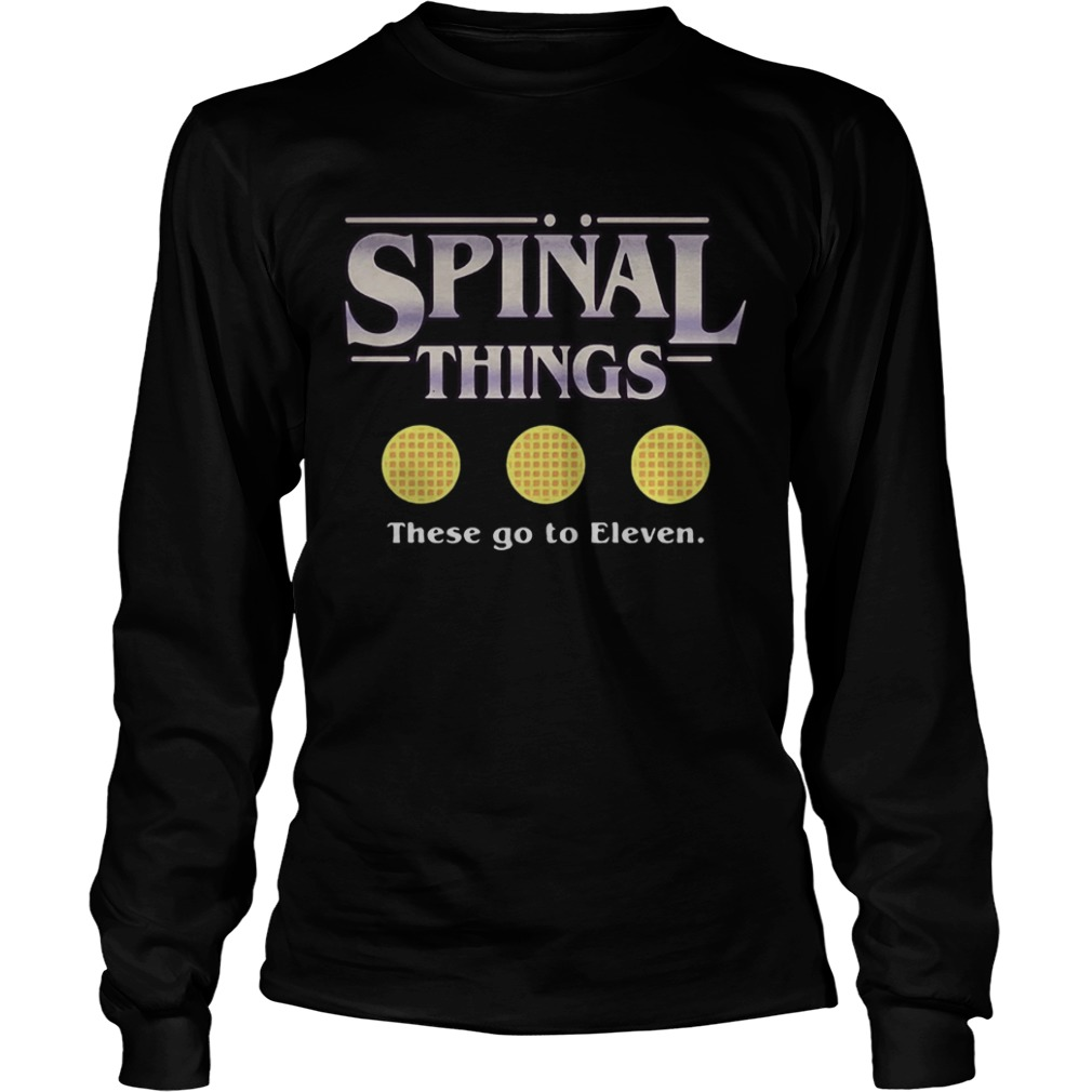 Spinal things these go to Eleven Stranger Things LongSleeve