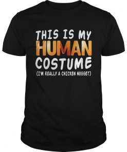 This Is My Human Costume Im Really A Chicken Nugget Halloween  Unisex