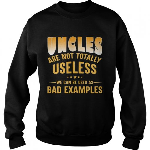 Uncles are not totally useless we can be used as bad examples  Sweatshirt
