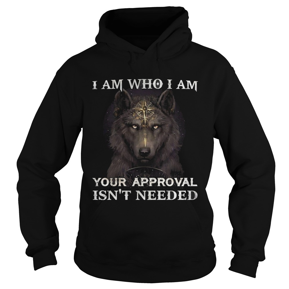 Wolf I am who I am your approval isnt needed Hoodie