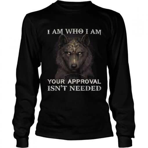 Wolf I am who I am your approval isnt needed  LongSleeve