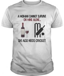 A woman cannot survive on wine alone she also needs Cricket  Unisex