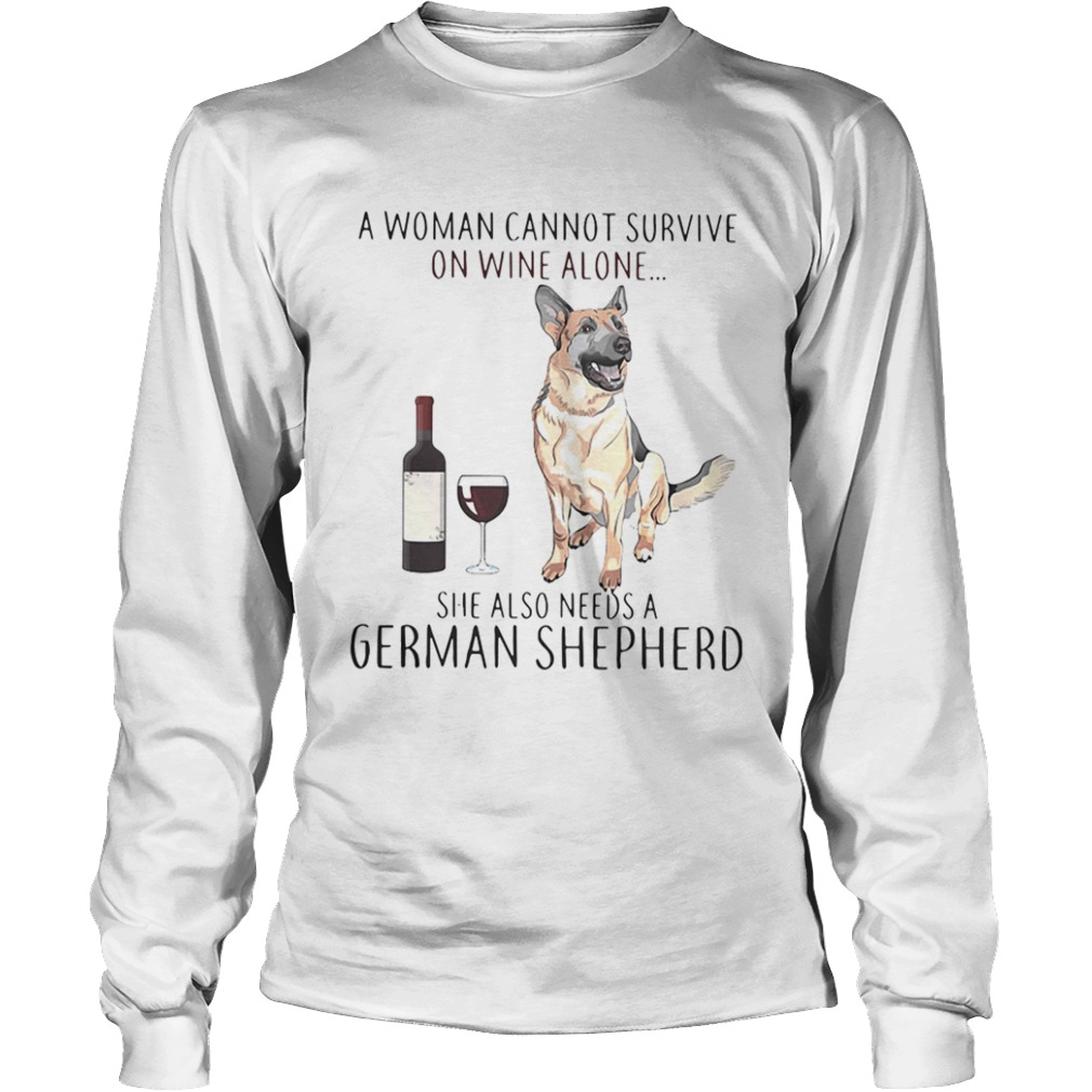 A woman cannot survive on wine she also needs a German Shepherd LongSleeve
