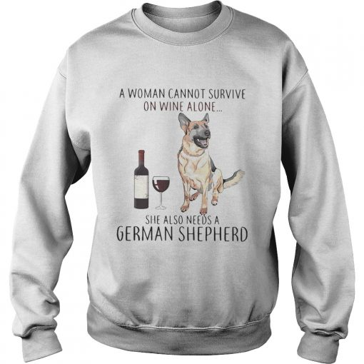 A woman cannot survive on wine she also needs a German Shepherd  Sweatshirt