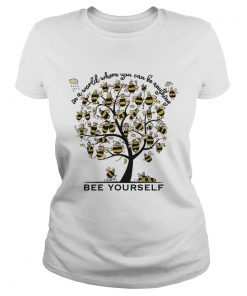 Bee Yourself In A World Where You Can Be Anything Tee Shirt Classic Ladies