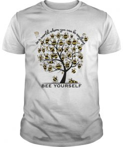 Bee Yourself In A World Where You Can Be Anything Tee Shirt Unisex