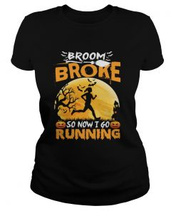 Broom Broke So Now I Go Running Funny Halloween Women Shirt Classic Ladies