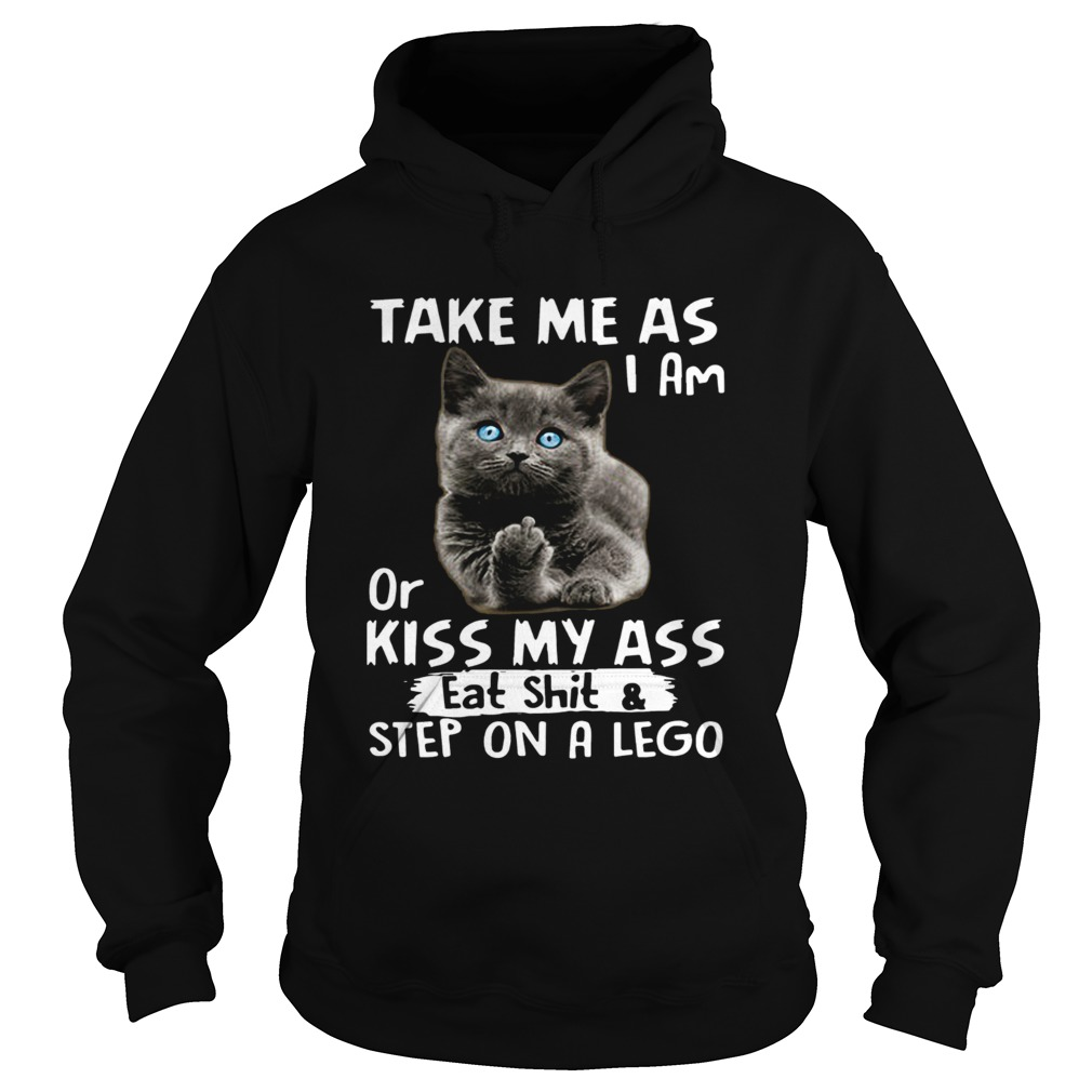 Cat Take me as I am or kiss my ass eat shitstep on a lego Hoodie