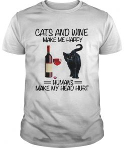 Cats and wine make me happy human make my head hurt  Unisex