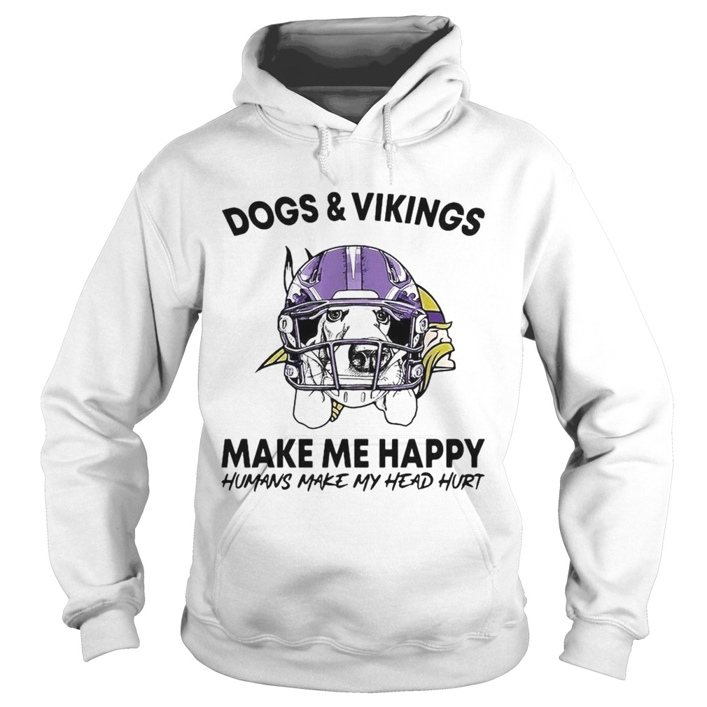 Dogs and Vikings make me happy humans make my head hurt Hoodie
