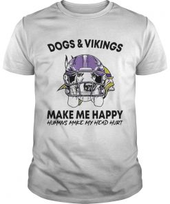 Dogs and Vikings make me happy humans make my head hurt  Unisex