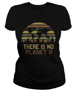 Earth Day There Is No Planet B Vintage Shirt Classic Ladies