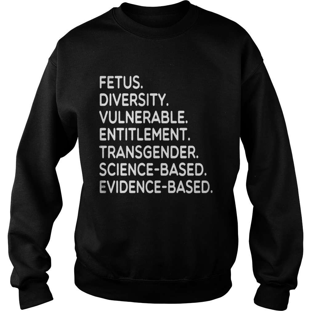 Fetus Diversity Vulnerable Entitlement Transgender Science Evidence Based Tee Shirt Sweatshirt