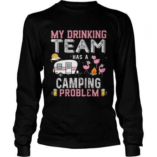 Flamingo my drinking team has a camping problem  LongSleeve
