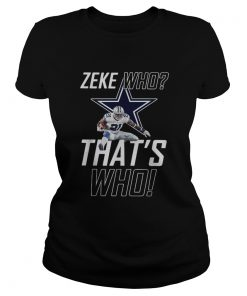 Fly Zeke who thats who Dallas Cowboy  Classic Ladies
