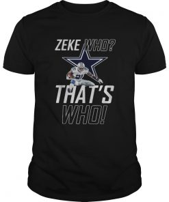Fly Zeke who thats who Dallas Cowboy  Unisex