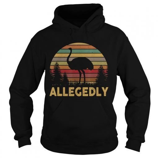 Funny Allegedly Ostrich Gift Flightless Birt Lovers Shirt TShirt Hoodie