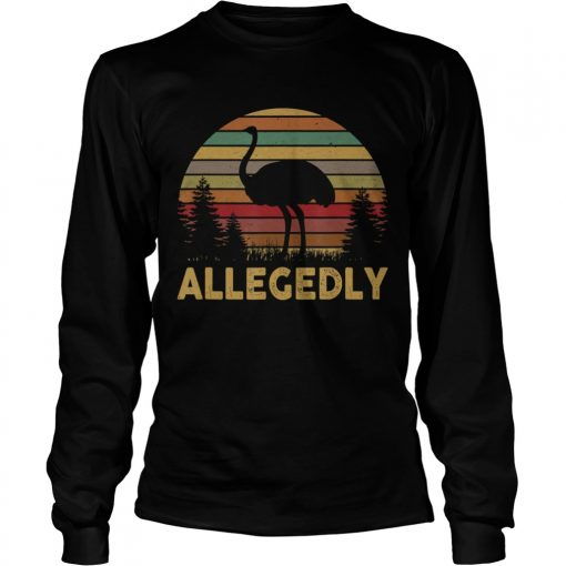 Funny Allegedly Ostrich Gift Flightless Birt Lovers Shirt TShirt LongSleeve