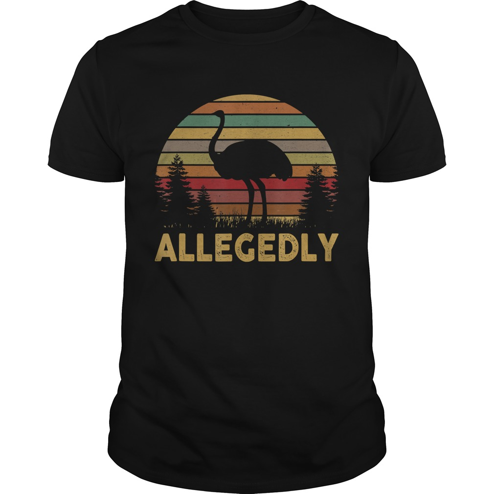 Funny Allegedly Ostrich Gift Flightless Birt Lovers Shirt TShirt Unisex