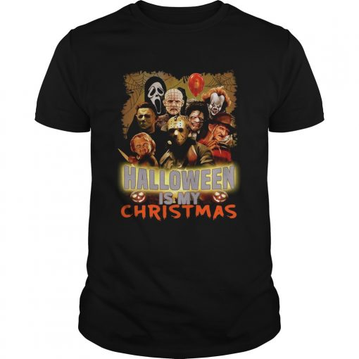 Horror characters Halloween is my Christmas  Unisex