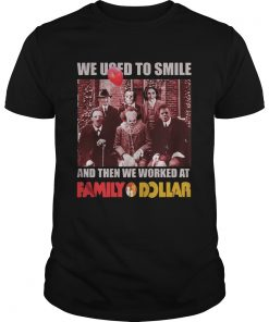 Horror characters we used to smile and then we worked at Family Dollar  Unisex