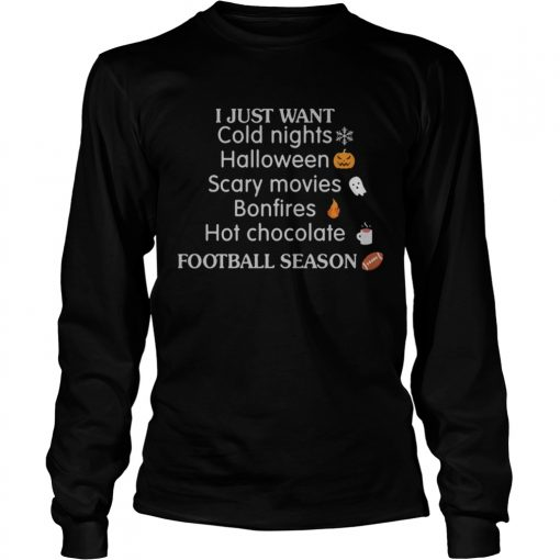 I Just Want Cold Nights Halloween Scary Movies Bonfires Hot Chocolate Shirt LongSleeve